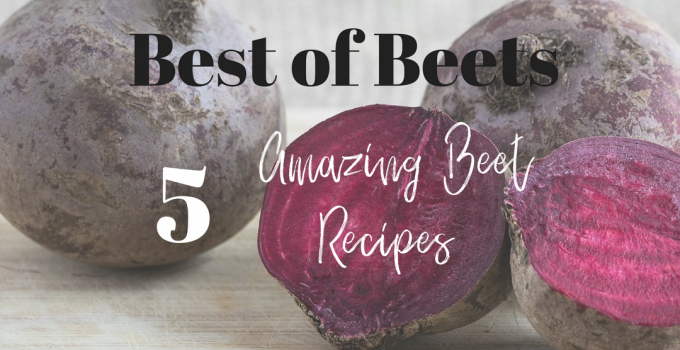 The best of beets | 5 amazing beet recipes